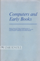 COMPUTERS AND EARLY BOOKS, REPORT OF THE LOC PROJECT INVESTIGATING MEANS OF COMPILING A...