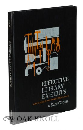EFFECTIVE LIBRARY EXHIBITS, HOW TO PREPARE AND PROMOTE GOOD DISPLAYS. Kate Coplan