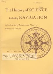 THE HISTORY OF SCIENCE INCLUDING NAVIGATION A FIRST SELECTION OF BOOKS FROM THE LIBRARY OF...
