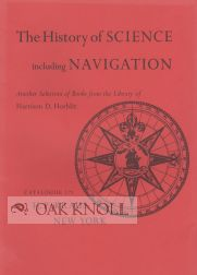 HISTORY OF SCIENCE INCLUDING NAVIGATION ANOTHER SELECTION OF BOOKS FROM THE LIBRARY OF HARRISON...