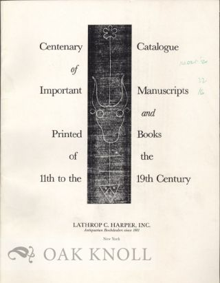 CENTENARY CATALOGUE OF IMPORTANT MANUSCRIPTS AND PRINTED BOOKS OF THE 11TH TO THE 19TH CENTURY.