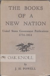 THE BOOKS OF A NEW NATION, UNITED STATES GOVERNMENT PUBLICATIONS. J. H. Powell.