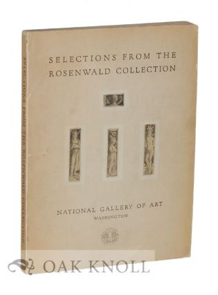 SELECTIONS FROM THE ROSENWALD COLLECTION Foreword by Lessing J. Rosenwald.