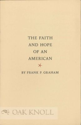 THE FAITH AND HOPE OF AN AMERICAN. Frank P. Graham