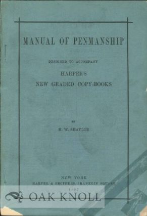 MANUAL OF PENMANSHIP DESIGNED TO ACCOMPANY HARPER'S NEW GRADED COPY-BOOKS. H. W. Shaylor
