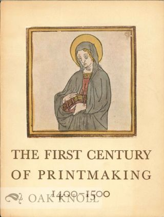 THE FIRST CENTURY OF PRINTMAKING, 1400-1500. Elizabeth Mongan, Carl O. Schniewind