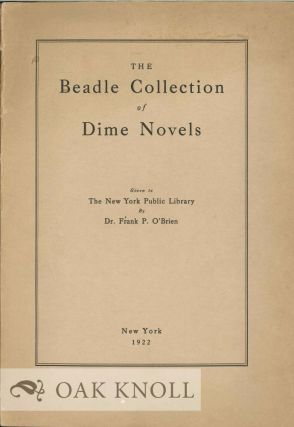 THE BEADLE COLLECTION OF DIME NOVELS GIVEN TO THE NEW YORK PUBLIC LIBRARY BY DR. FRANK P. O'BRIEN.