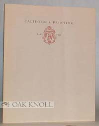 CALIFORNIA PRINTING, A SELECTED LIST OF BOOKS WHICH ARE SIGNIFICANT OR REPRESENTATIVE OF A CALIFORNIA STYLE OF PRINTING.