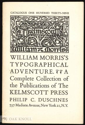 WILLIAM MORRIS'S TYPOGRAPHICAL ADVENTURE, A COMPLETE COLLECTION OF THE PUBLICATIONS OF THE...