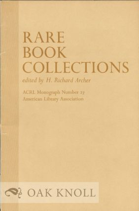 RARE BOOK COLLECTIONS, SOME THEORETICAL AND PRACTICAL SUGGESTIONS FOR USE BY LIBRARIANS AND...