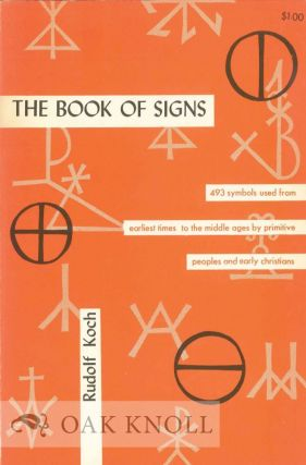 THE BOOK OF SIGNS, WHICH CONTAINS ALL MANNER OF SYMBOLS USED FROM THE EARLIEST TIMES TO THE MIDDLE AGES BY PRIMITIVE PEOPLES AND EARLY CHRISTIANS. Rudolf Koch.