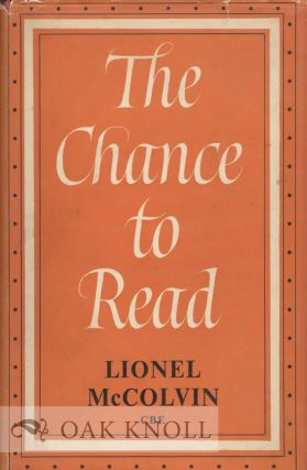 THE CHANCE TO READ, PUBLIC LIBRARIES IN THE WORLD TODAY. Lionel R. McColvin