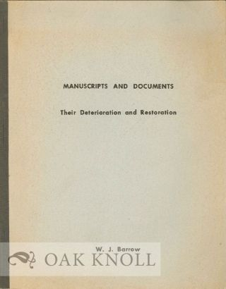 MANUSCRIPTS AND DOCUMENTS, THEIR DETERIORATION AND RESTORATION. W. J. Barrow