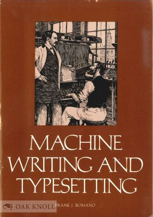 MACHINE WRITING AND TYPESETTING THE STORY OF SHOLES AND MERGENTHALER AND THE INVENTION OF THE...