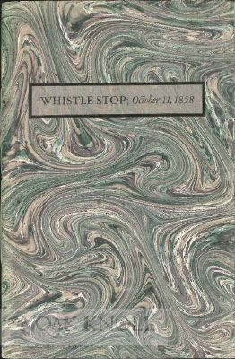 WHISTLE STOP, OCTOBER 11, 1858 POLITICAL NEWS REPORTING OF A CENTURY AGO. William M. Gilbert