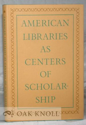 AMERICAN LIBRARIES AS CENTERS OF SCHOLARSHIP. Edward Connery Lathem