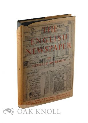 THE ENGLISH NEWSPAPER, SOME ACCOUNT OF THE PHYSICAL DEVELOPMENT OF JOURNALS PRINTED IN LONDON...