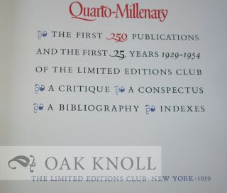 QUARTO-MILLENARY, THE FIRST 250 PUBLICATIONS AND THE FIRST 25 YEARS 1929 - 1954 OF THE LIMITED EDITIONS CLUB; A CRITIQUE, A CONSPECTUS, A BIBLIOGRAPHY, INDEXES.
