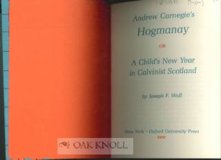ANDREW CARNEGIE'S HOGMANAY, OR A CHILD'S NEW YEAR IN CALVINIST SCOTLAND.