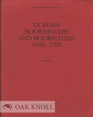 DURHAM BOOKBINDERS AND BOOKSELLERS, 1660-1760. David Pearson