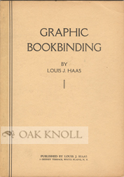 GRAPHIC BOOKBINDING A COMPLETE TEXT DESIGNED FOR SELF-INSTRUCTION AND PRESENTED THROUGH NUMBERED DRAWINGS. Louis J. Haas.