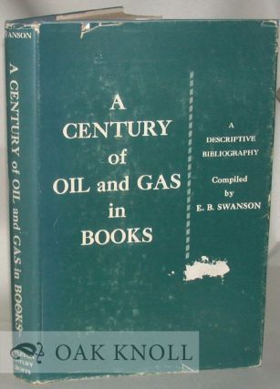 A CENTURY OF OIL AND GAS IN BOOKS, A DESCRITIVE BIBLIOGRAPHY