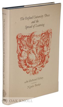 THE OXFORD UNIVERSITY PRESS AND THE SPREAD OF LEARNING, 1478-1978, AN ILLUSTRATED HISTORY. Nicolas Barker.
