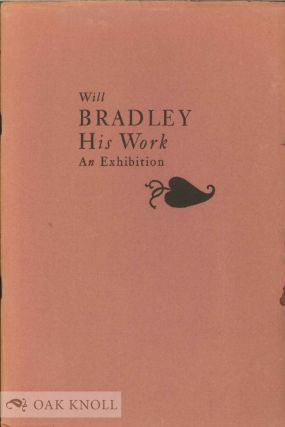 WILL BRADLEY, HIS WORK, AN EXHIBITION