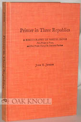 PRINTER IN THREE REPUBLICS, A BIBLIOGRAPHY OF SAMUEL BANGS, FIRST PRINTER IN TEXAS, AND FIRST PRINTER WEST OF THE LOUISIANA PURCHASE. John H. Jenkins.