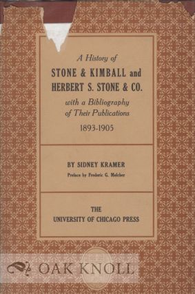 A HISTORY OF STONE & KIMBALL AND HERBERT S. STONE & CO WITH A BIBLIOGRAPHY OF THEIR...