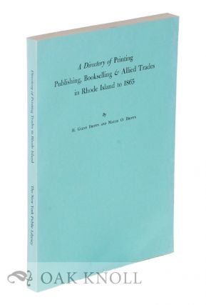 DIRECTORY OF PRINTING, PUBLISHING, BOOKSELLING & ALLIED TRADES IN RHODE ISLAND TO 1865. H. Glenn...