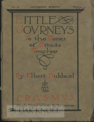 LITTLE JOURNEYS TO THE HOMES OF GREAT TEACHERS. ERASMUS. VOL. 23, NO.3. Elbert Hubbard.