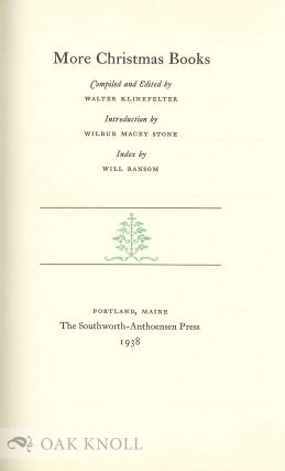 CHRISTMAS BOOKS. With A BIBLIOGRAPHICAL CHECK-LIST OF CHRISTMAS BOOKS With MORE CHRISTMAS BOOKS. Introduction by Wilbur Macey Stone. Index by Will Ransom.