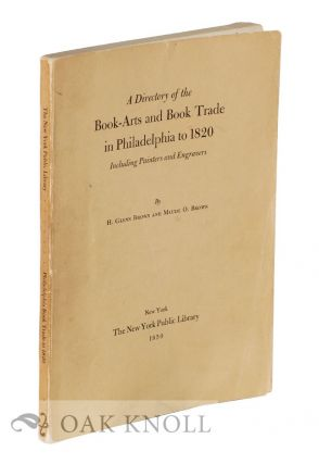 DIRECTORY OF THE BOOK-ARTS AND BOOK TRADE IN PHILADELPHIA TO 1820, INCLUDING PAINTERS AND...