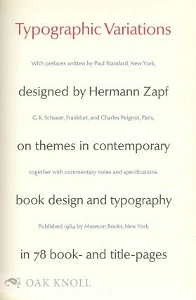 TYPOGRAPHIC VARIATIONS DESIGNED BY HERMANN ZAPF ON THEMES IN CONTEMPORARY BOOK DESIGN AND TYPOGRAPHY IN 78 BOOK AND TITLE PAGES.
