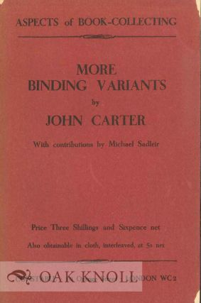 MORE BINDING VARIANTS. WITH CONTRIBUTIONS BY MICHAEL SADLEIR. John Carter