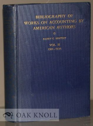 BIBLIOGRAPHY OF WORKS ON ACCOUNTING BY AMERICAN AUTHORS. Harry C. Bentley, Ruth S. Leonard