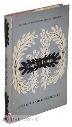 GRAPHIC DESIGN WITH SPECIAL REFERENCE TO LETTERING, TYPOGRAPHY AND ILLUSTRATION. John Lewis, John...