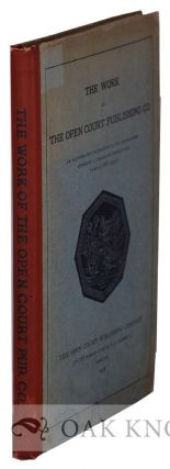 WORK OF THE OPEN COURT PUBLISHING CO AN ILLUSTRATED CATALOGUE OF ITS PUBLICATIONS COVERING A...