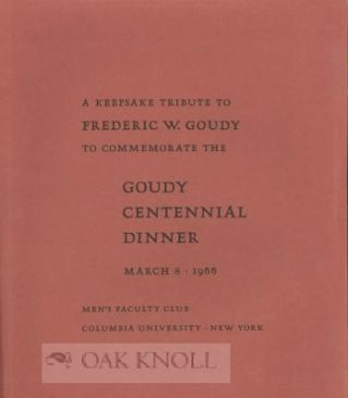 KEEPSAKE TRIBUTE TO FREDERIC W. GOUDY TO COMMEMORATE THE GOUDY CENTENN IAL DINNER, MARCH 8, 1966