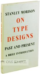 ON TYPE DESIGNS, PAST AND PRESENT, A BRIEF INTRODUCTION. Stanley Morison