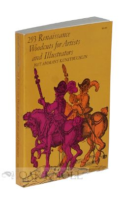 293 RENAISSANCE WOODCUTS FOR ARTISTS AND ILLUSTRATORS, JOST AMMAN'S KU NSTBUCHLIN. With a New Introduction by Alfred Werner. Jost Amman.