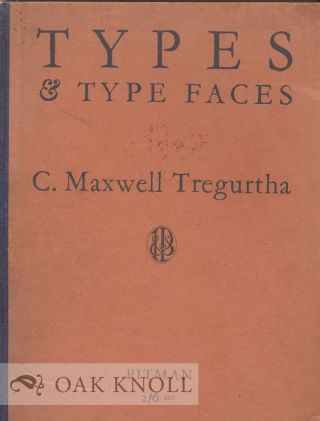 TYPES AND TYPE FACES, AN INTRODUCTION TO THE STUDY OF TYPE DISPLAY AND ADVERTISEMENT LAYOUTS. C....