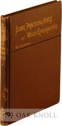SOME PRACTICAL HINTS ON WOOD-ENGRAVING FOR THE INSTRUCTION OF REVIEWERS AND THE PUBLIC. W. J. Linton