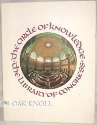 THE CIRCLE OF KNOWLEDGE, AN EXHIBITION IN THE GREAT HALL OF THE LIBRARY OF CONGRESS.