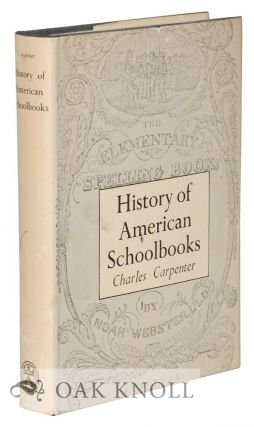 HISTORY OF AMERICAN SCHOOLBOOKS. Charles Carpenter.