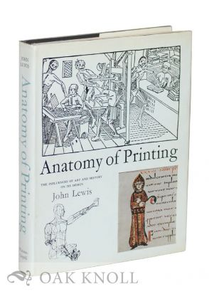 THE ANATOMY OF PRINTING, THE INFLUENCES OF ART AND HISTORY ON ITS DESIGN. John Lewis