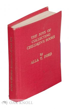 JOYS OF COLLECTING CHILDREN'S BOOKS. Alla T. Ford