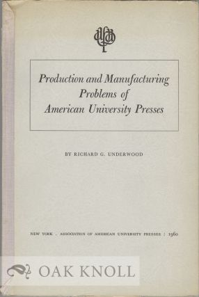 PRODUCTION AND MANUFACTURING PROBLEMS OF AMERICAN UNIVERSITY PRESSES. Richard G. Underwood