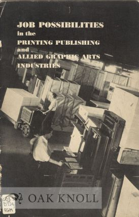 JOB POSSIBILITIES IN THE PRINTING, PUBLISHING AND ALLIED GRAPHIC ARTS INDUSTRIES WITH PARTICULAR...